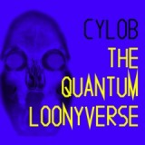 The Quantum Loonyverse Lyrics Cylob