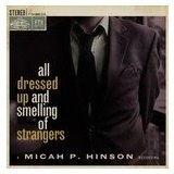All Dressed Up And Smelling Of Strangers Lyrics Micah P. Hinson