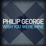 Wish You Were Mine (Single) Lyrics Philip George