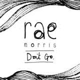 Don't Go (Single) Lyrics Rae Morris