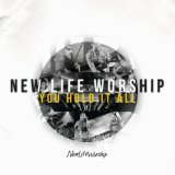 You Hold It All Lyrics New Life Worship