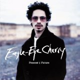 Living In The Present Future Lyrics Eagle-Eye Cherry