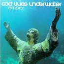 Empty Lyrics God Lives Underwater