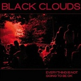 Everything Is Not Going to Be Ok Lyrics The Black Clouds