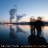 We Sing the Body Electric! Lyrics The Lonely Forest