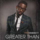 Greater Than Lyrics Tye Tribbett