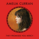 They Promised You Mercy Lyrics Amelia Curran