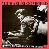 Between The Hard Place & The Ground Lyrics Michael Bloomfield