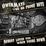 Nobody Loves You When You're Down Lyrics Owen Mays & the 80 Proof Boys