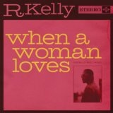 When A Woman Loves (Single) Lyrics R. Kelly