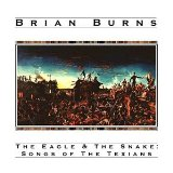 The Eagle & The Snake: Songs of the Texians Lyrics Brian Burns