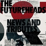 News And Tributes Lyrics The Futureheads