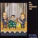 For A While, It Was Funny Lyrics The Karl Hendricks Trio