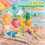 FRESH COMMUNICATION Lyrics 24-twofour-