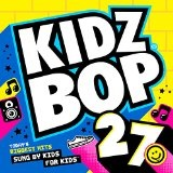 Kidz Bop, Vol. 27 Lyrics Kidz Bop Kids