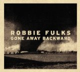 Gone Away Backward Lyrics Robbie Fulks