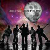 Blow up the Moon Lyrics Blues Traveler