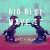 Big Blue Wave (EP) Lyrics Hey Ocean
