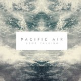 Stop Talking Lyrics Pacific Air