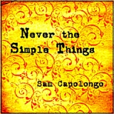 Never the Simple Things Lyrics Sam Capolongo
