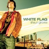 White Flag Lyrics Shaun Groves