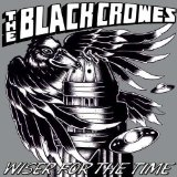 Wiser for the Time (Live) Lyrics The Black Crowes