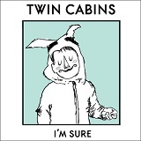 I'm Sure Lyrics Twin Cabins