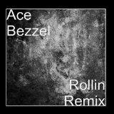 Rollin Remix Lyrics Ace Bezzel