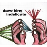 Indelicate Lyrics Dave King