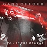 Live...In the Moment Lyrics Gang Of Four