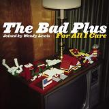 For All I Care Lyrics The Bad Plus