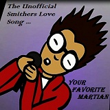 The Unofficial Smithers Love Song (Single) Lyrics Your Favorite Martian