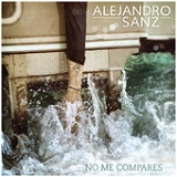 No Me Compares (Single) Lyrics Alejandro Sanz
