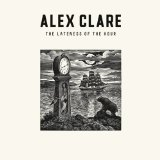 The Lateness of the Hour Lyrics Alex Clare