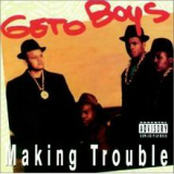 Making Trouble Lyrics Geto Boys