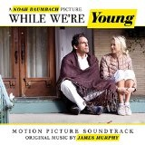 WHILE WE'RE YOUNG Lyrics James Murphy