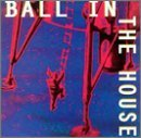 Ball in the House Lyrics Ball In The House