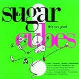 Lifes Too Good Lyrics Sugarcubes