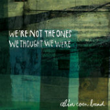 We're Not the Ones We Thought We Were Lyrics Alin Coen Band