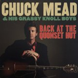 Back at the Quonset Hut Lyrics Chuck Mead & His Grassy Knoll Boys