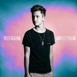 Won't Let You Go (Single) Lyrics Tyler Keating