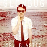 Mr. Plastic Lyrics Glowbug