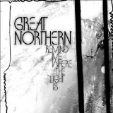 Remind Me Where The Light Is Lyrics Great Northern