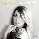 Talking Underwater Lyrics Kree Woods
