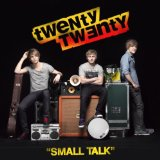 Small Talk Lyrics Twenty Twenty