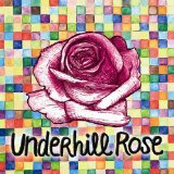 Underhill Rose Lyrics Underhill Rose