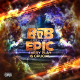 EPIC: Every Play Is Crucial (Mixtape) Lyrics B.o.B
