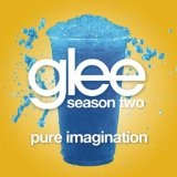 Pure Imagination (Glee Cast Version) (Single) Lyrics Glee Cast