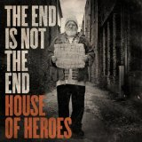 The End Is Not The End Lyrics House Of Heroes