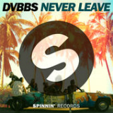 Never Leave Lyrics DVBBS